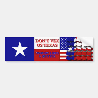 Don't Vex Us Texas - Nobody Likes a Quitter Bumper Sticker