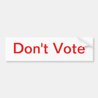 Don't Vote Bumper Sticker