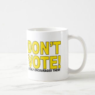 Don't Vote! It Only Encourages Them! Coffee Mug