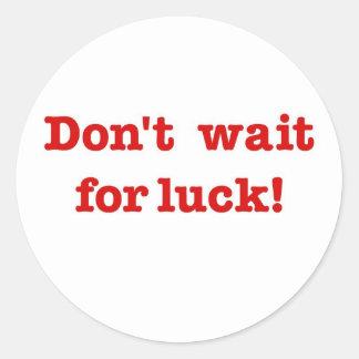 Don't Wait For Luck Round Sticker