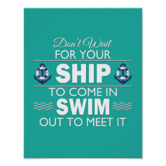 Don't Wait for Your Ship to Come In Quote Poster