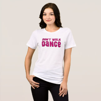 Don't Walk, Dance. T-Shirt