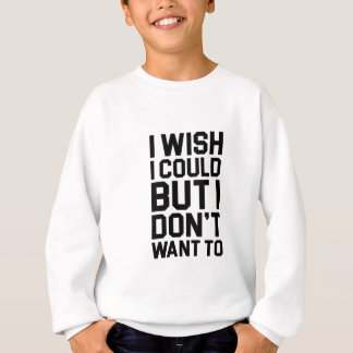 Don't Want To Sweatshirt