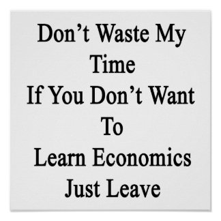 Don't Waste My Time If You Don't Want To Learn Eco Poster