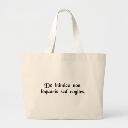 Don't wish ill for your enemy; plan it. canvas bag