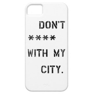 Don't **** with my City iPhone 5 Cases