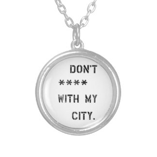 Don't **** with my City Silver Plated Necklace