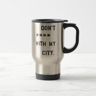 Don't **** with my City Travel Mug