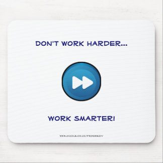 Don't work harder, Work smarter! Mouse Mat