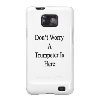 Don't Worry A Trumpeter Is Here Galaxy S2 Cover