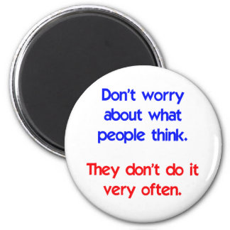 Don't worry about what people think 6 cm round magnet