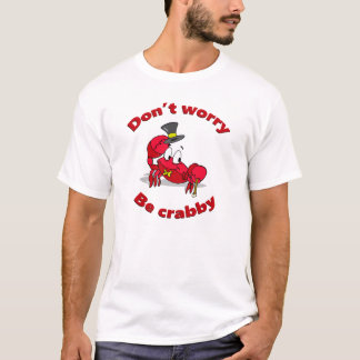 Don't Worry Be Crabby T-Shirt