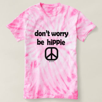 Don't Worry Be Hippie Tie Dye Tee Pink