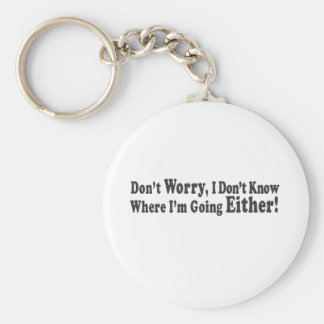 Don't Worry, I Don't Know Where I'm Going EITHER! Basic Round Button Key Ring