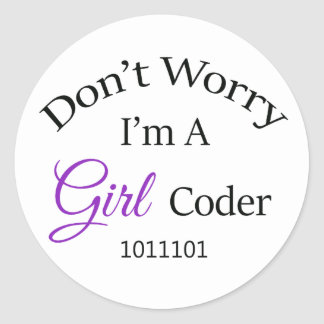 """Don't Worry, I'm A Girl Coder"" Classic Round Sticker"