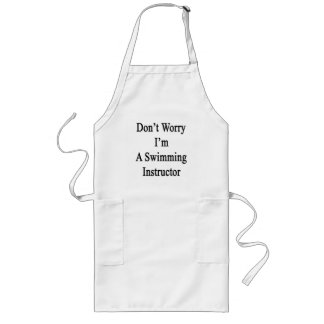 Don't Worry I'm A Swimming Instructor Long Apron