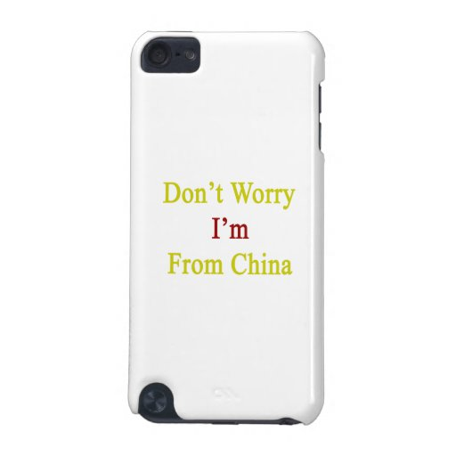 Don't Worry I'm From China iPod Touch (5th Generation) Cases