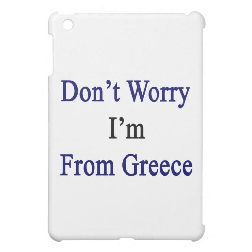 Don't Worry I'm From Greece iPad Mini Case