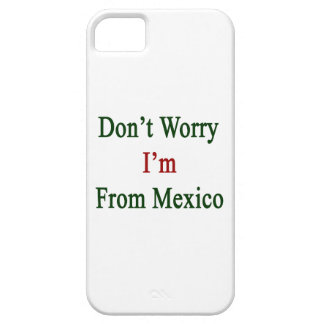 Don't Worry I'm From Mexico iPhone 5 Covers