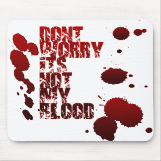 Dont Worry Its Not My Blood Mouse Pad