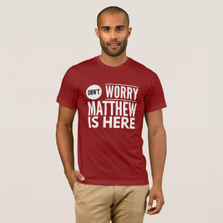 Don't worry Matthew is here T-Shirt