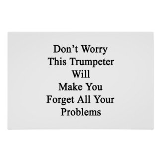 Don't Worry This Trumpeter Will Make You Forget Al Poster