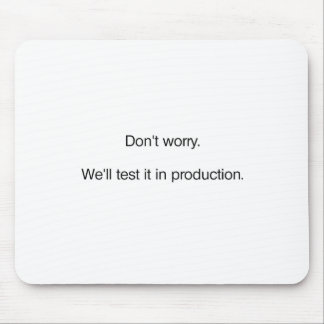 Don't Worry. We'll Test it in Production Mouse Pad