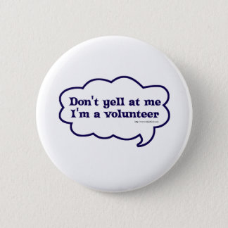 Dont yell Im a Volunteer 6 Cm Round Badge