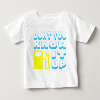 Don't You Know Pump It Up Baby T-Shirt