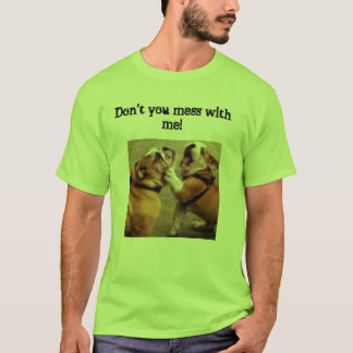 Don't you mess with me shirt