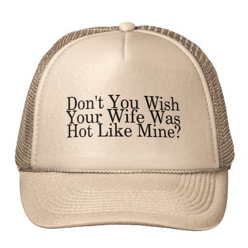 Dont You Wish Your Wife Was Hot Like Mine Hat