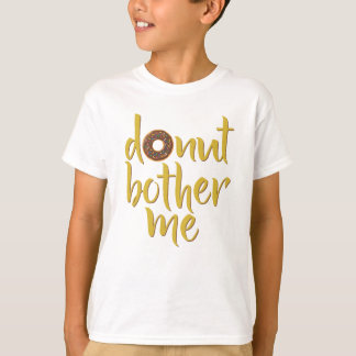 Donut Bother Me T Shirt