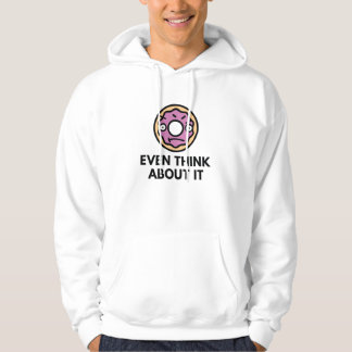 Donut Even Think About It Hoodie