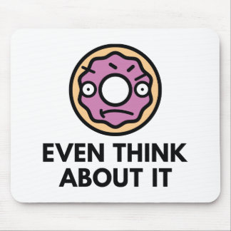 Donut Even Think About It Mouse Pad