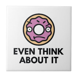 Donut Even Think About It Small Square Tile