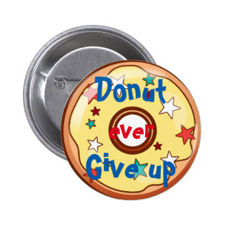 Donut ever give up 6 cm round badge
