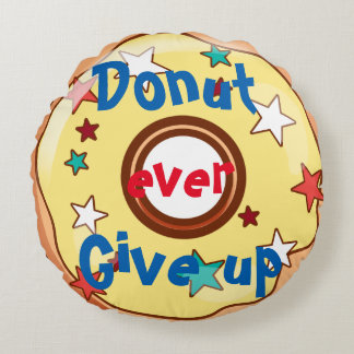 Donut ever give up round cushion