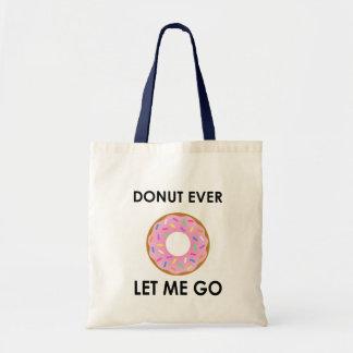 Donut Ever Let Me Go Funny Tote Bag