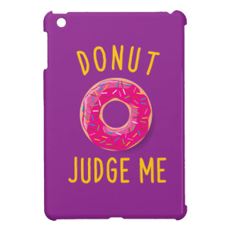 DONUT JUDGE ME I-PAD MINI CASE iPad MINI CASE
