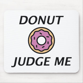 Donut Judge Me Mouse Pad