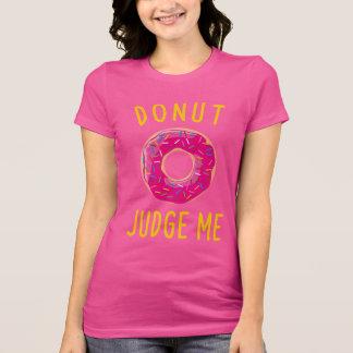 DONUT JUDGE ME SHIRT