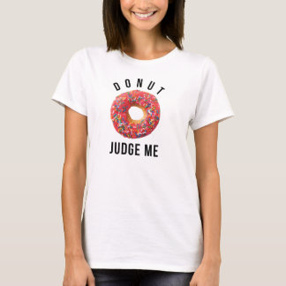 Donut Judge Me T-Shirt Tumblr