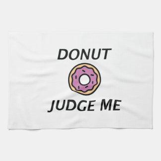 Donut Judge Me Tea Towel