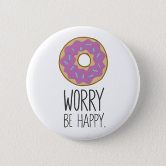 Donut Worry, Be Happy Fun Food Humor 6 Cm Round Badge