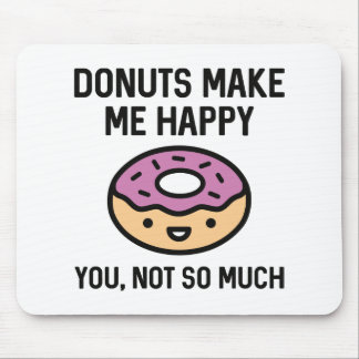 Donuts Make Me Happy Mouse Pad