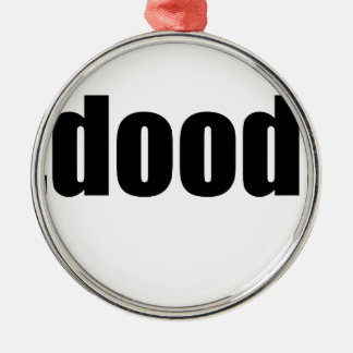 dood poop view weird desire lame unknown abstract metal ornament