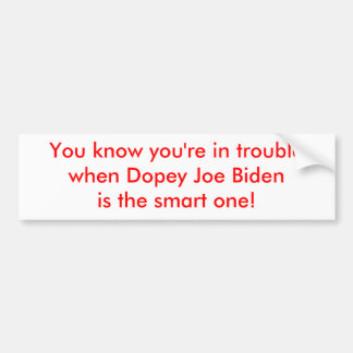 Dopey Joe Biden is the Smart One Bumper Sticker
