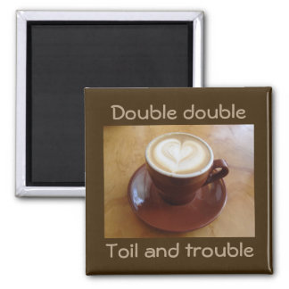 Double double, toil and trouble square magnet