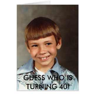 Doug#10, GUESS WHO IS TURNING 40! Card
