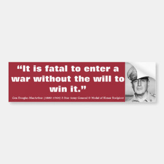 DOUGLAS MacARTHUR It is Fatal to Enter a War Bumper Sticker